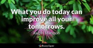 Quote Of Today Classy What You Do Today Can Improve All Your Tomorrows Ralph Marston