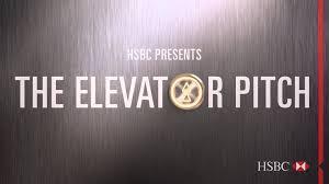 hsbc presents the elevator pitch hsbc presents the elevator pitch