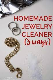 homemade jewelry cleaner 3 easy to