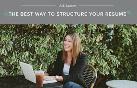 the best way to structure your resume career contessa the best way to structure your resume