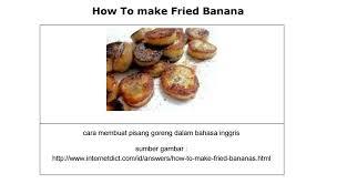 Semoga contoh procedure text singkat how to make fried banana ini bermanfaat bagi kalian ya. Teks Prosedur Cara Membuat Pisang Goreng Berbagai Teks Penting