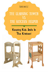 a review of the learning tower vsthe kitchen helper keeping kids safe in the kitchen