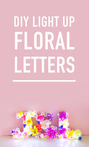 diy light up fl letters i don t know about you guys but this week i ve finally started to feel like spring is here i ve been leaving the house without