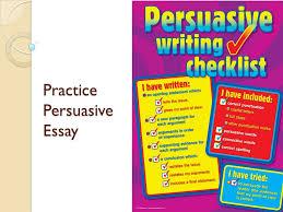 practice persuasive essay review ◦ ethos ◦ pathos ◦ logos  1 practice persuasive essay