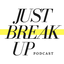 Just Break Up Podcast