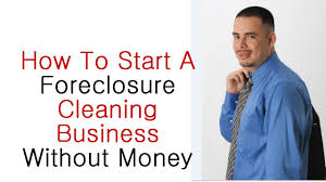 how to start foreclosure cleaning business how to start foreclosure cleaning business