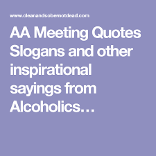 Aa Quotes Mesmerizing AA Meeting Quotes Slogans And Other Inspirational Sayings From