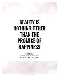 Beauty Is The Promise Of Happiness Quote Best of Beauty Is Nothing Other Than The Promise Of Happiness Picture Quotes