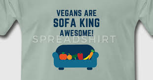 sofa king awesome.  Awesome VEGANS ARE SOFA KING AWESOME By Wof4ik89 Spreadshirt For Sofa King Awesome