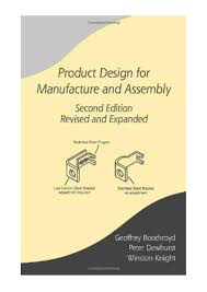 Product Design For Manufacture And Assembly Boothroyd Product Design For Manufacture Assembly Revised Expanded