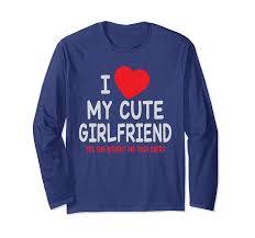 Boyfriend Girlfriend Shirt Designs Amazon Com I Love My Cute Girlfriend Lovers Boyfriend Gift