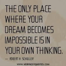 Motivational Quotes Dreams Best Of The Only Place Where Your Dream Becomes Impossible Is In Your Own