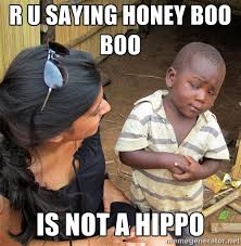 r u saying honey boo boo is not a hippo - Skeptical African Child ... via Relatably.com