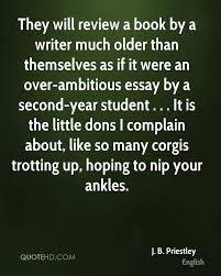 j b priestley quotes quotehd they will review a book by a writer much older than themselves as if it were