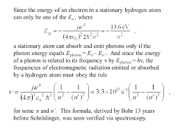since the energy of an electron in a stationary hydrogen atom can only be one of