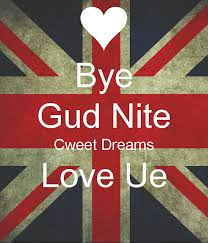 bye gud nite cweet dreams love ue