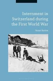 Internment in Switzerland during the First World War: Susan Barton:  Bloomsbury Academic