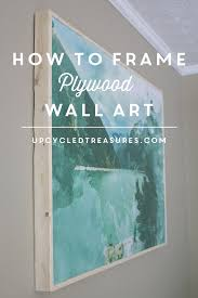 are you looking for a unique and different way to create wall art take a on large wall art picture frames with how to frame plywood wall art mountain modern life