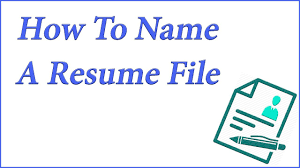 How To Name A Resume File How To Name A Resume To Stand Out