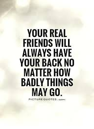 Real Friends Quotes Magnificent YOUR REAL FRIENDS WILL ALWAYS HAVE YOUR BACK NO MATTER HOW BADLY