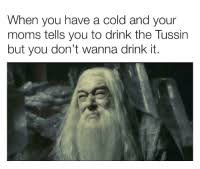 When You Have A Cold And Your Moms Tells You To Drink The