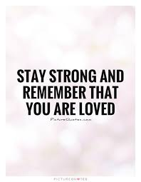You Are Loved Quotes Custom Stay Strong And Remember That You Are Loved Picture Quotes