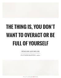 Full Of Yourself Quotes Best of Full Of Yourself Quotes Sayings Full Of Yourself Picture Quotes