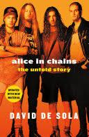 <b>Alice in Chains</b>: The Untold Story - David de Sola - Google Books