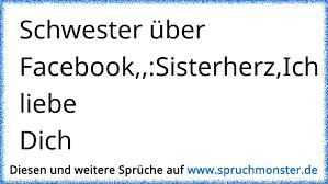 Schwester über Facebooksisterherzich Liebe Dich Spruchmonsterde