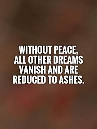 Dreams Quotes In English Best of Without Peace All Other Dreams Vanish And Are Reduced To Ashes