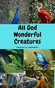 ALL GOD WONDERFUL CREATURES eBook: Jennings, Priscilla: Kindle Store -  Amazon.com