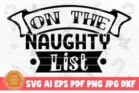 This free svg cutting file contains the following formats: On The Naughty List Christmas Svg File Graphic By Vectorcreationstudio Creative Fabrica