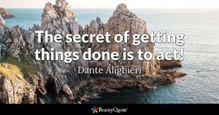 Dante Quotes Unique The Secret Of Getting Things Done Is To Act Dante Alighieri