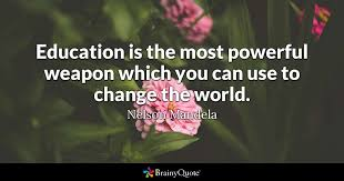 education is the most powerful weapon which you can use to change  quote education is the most powerful weapon which you can use to change the world