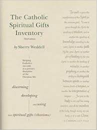 the catholic spiritual gifts inventory helping catholics succeed at a primary discipline of the life sherry weddell 9781891996009 amazon