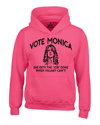 vote monica hoodies she get s job done when hillary can  vote monica hoodies she get 039 s job