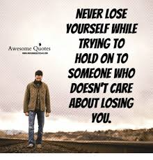 Quotes About Winning And Losing Inspiration NEVER LOSE YOURSELF WHILE TRYING TO Awesome Quotes HOLD ON TO