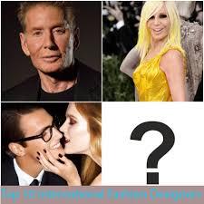 Top 10 Famous Designers Top 10 International Fashion Designers Oyebaazaja Com