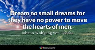 Goethe Quotes Amazing Dream No Small Dreams For They Have No Power To Move The Hearts Of