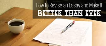 how to revise an essay and make it better than ever essay writing