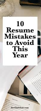 Avoiding First Resume Mistakes The Resume Mistakes You Need To Avoid In 24 Destiny Lalane 12