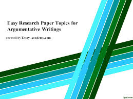 easy research paper topics for argumentative writings created by  1 easy research paper topics for argumentative writings created by essay academy com