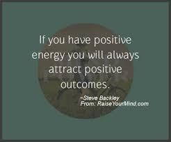 Positive Energy Quotes Mesmerizing If You Have Positive Energy You Will Always Attract Positive