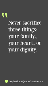 Never Sacrifice Three Things Your Family Your Heart Or Your Cool Best Quotes About Dignity