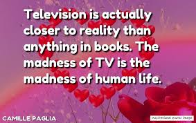uplifting quotes for hard times by camille paglia television is
