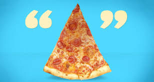 16 Quotes About Pizza From Comedians Musicians And Actors First