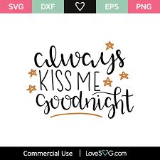 Klicke hier und lade das always kiss me goodnight grafik herunter · window, mac, linux · zuletzt aktualisiert 2020 · gewerbliche lizenz inklusive ✓. Always Kiss Me Goodnight Svg Cut File Lovesvg Com