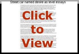 street car d desire as level essays custom paper academic service street car d desire as level essays a streetcar d desire essaysin a streetcar d