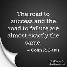 Success And Failure Quotes New The Road To Success And The Road To Failure Are Almost Exactly The