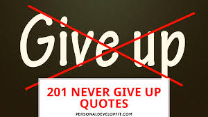 201 Never Give Up Quotes Inspiration For Never Quitting